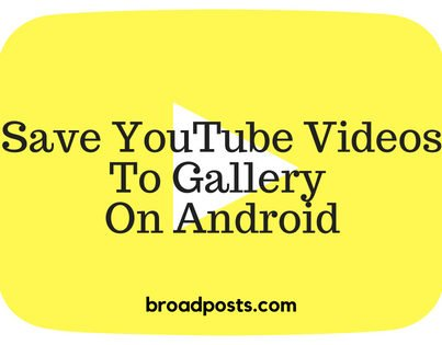 How To Save YouTube Videos To Gallery In Android And PC