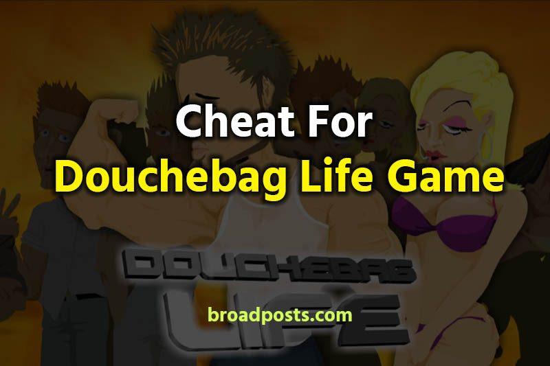 douchebag life cheats