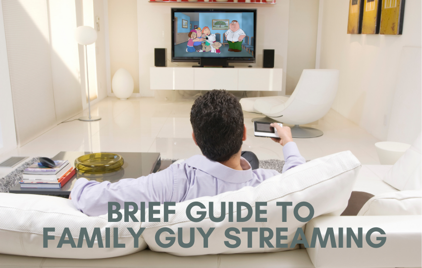 A Brief Guide to Family Guy Streaming – Where to Stream